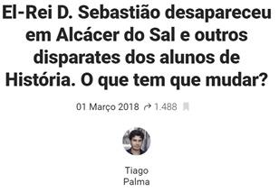 El-Rei D. Sebastião desapareceu em Alcácer do Sal e outros disparates dos alunos de História. O que tem que mudar?