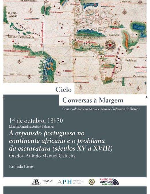 Conversas à Margem – A expansão portuguesa no continente africano e o problema da escravatura (séculos XV a XVIII)