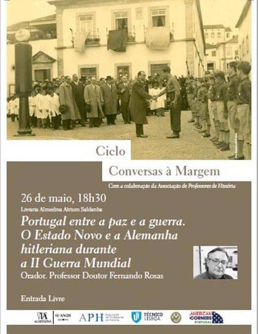 Conversas à Margem – Portugal entre a paz e a guerra. O Estado Novo e a Alemanha hitleriana durante a II Guerra Mundial